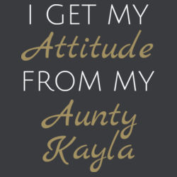 I Get My Attitude From My Aunty Kayla - Kids Youth T shirt Design