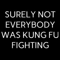 Surely Not Everybody Was Kung Fu Fighting - Mens Staple T shirt Design