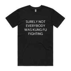 Surely Not Everybody Was Kung Fu Fighting - Mens Staple T shirt Thumbnail