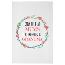 Only The Best Mums Get Promoted to Grandma/Nana/Nan  - Tea Towel