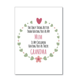 The Only Thing Better Than Having You As My Mum - Printable