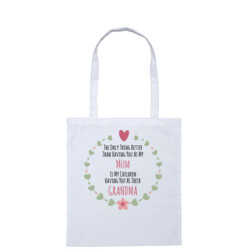 The Only Thing Better Than Having You As My Mum - Tote Bag
