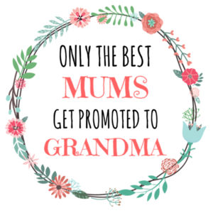 Only The Best Mums Get Promoted to Grandma/Nana/Nan  - Printable Design
