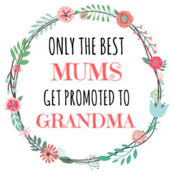 Only The Best Mums Get Promoted to Grandma/Nana/Nan  - A4 Print Design