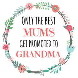 Only The Best Mums Get Promoted to Grandma/Nana/Nan  - Tea Towel Design