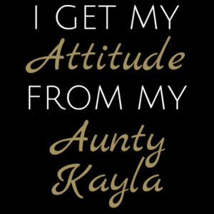 I Get My Attitude From My Aunty Kayla - Kids Wee Tee Design