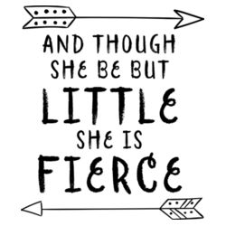 And Though She Be But Little She Is Fierce - A4 Print Design