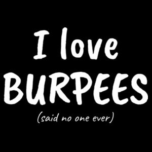 I Love Burpees (said no-one ever) - Mens Staple T shirt Design
