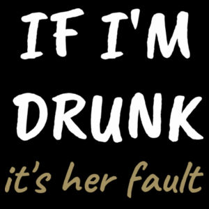If I'm Drunk, It's His/Her Fault - Womens Mali Tee Design