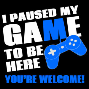 I Paused My Game To Be Here - You're Welcome! - Kids Youth T shirt Design