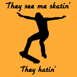 They See Me Skatin' - They Hatin' - Kids Youth T shirt Design