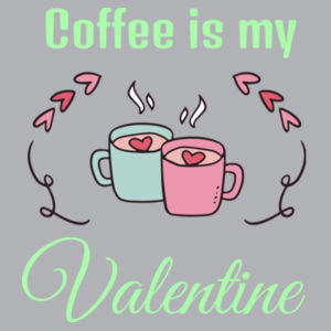 Coffee Is My Valentine - Womens Maple Tee Design