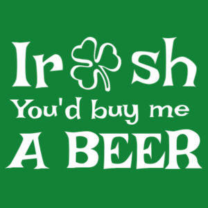 Irish You'd Buy Me a Beer Design