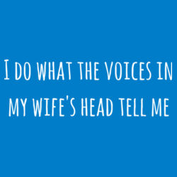 I Do What The Voices In My Wife's Head Tell Me Design