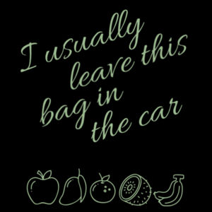 I Usually Leave This Bag In The Car - Custom Tote Bag - Shoulder Tote Design