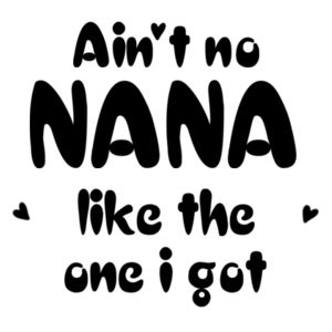 Ain't No Nana Like The One I Got - Pillowcase  Design