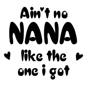 Ain't No Nana Like The One I Got - Kids Wee Tee Design