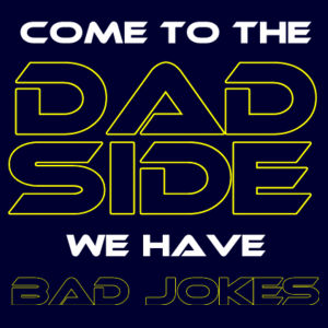 Come To The Dad Side We Have Bad Jokes - Apron Design