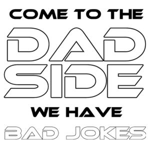 Come To The Dad Side We Have Bad Jokes - Pillowcase  Design