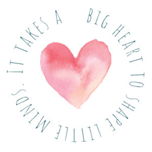It takes a big heart to shape little minds Design