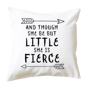And Though She Be But Little She Is Fierce - Cushion cover Thumbnail