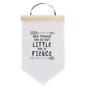 And Though She Be But Little She Is Fierce - Small Banner (A4) Thumbnail