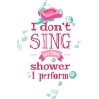 I Don't Sing In The Shower, I Perform Thumbnail