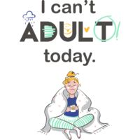 I Can't Adult Today Thumbnail